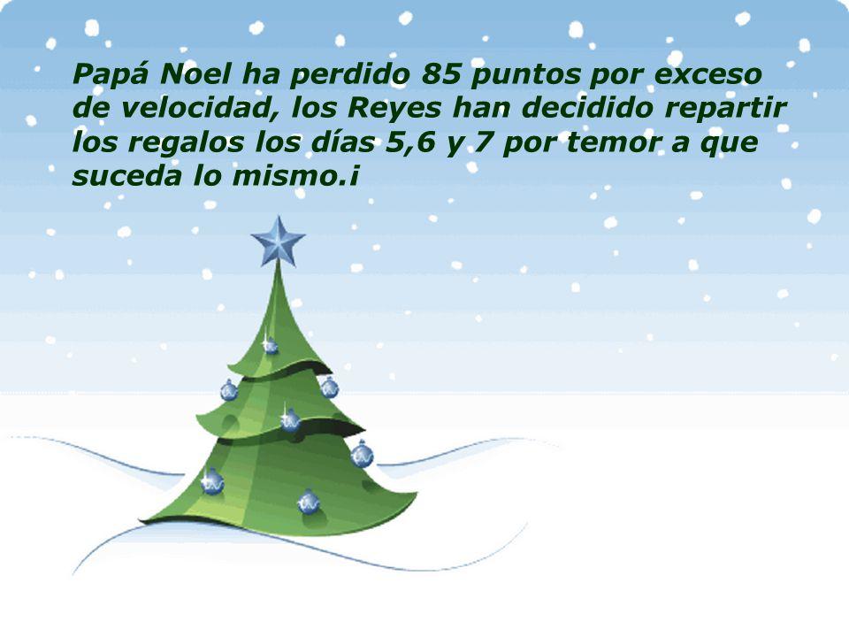 Papá Noel ha perdido 85 puntos por exceso de velocidad, los Reyes han decidido repartir los regalos los días 5,6 y 7 por temor a que suceda lo mismo.¡