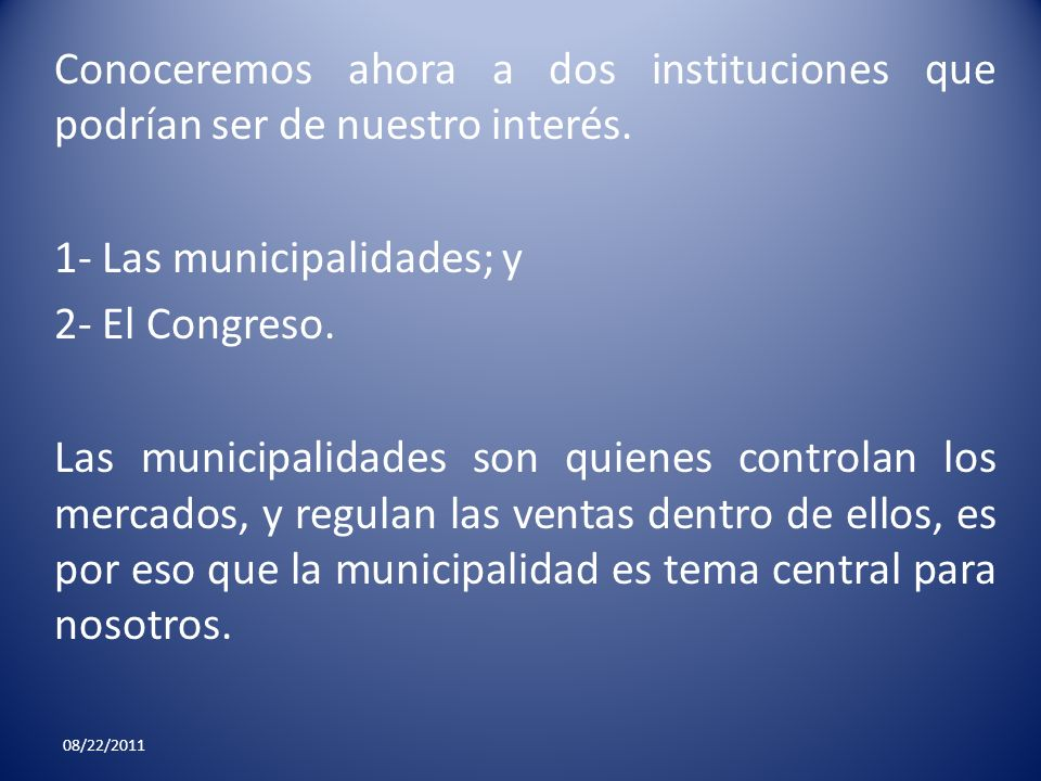 1- Las municipalidades; y 2- El Congreso.