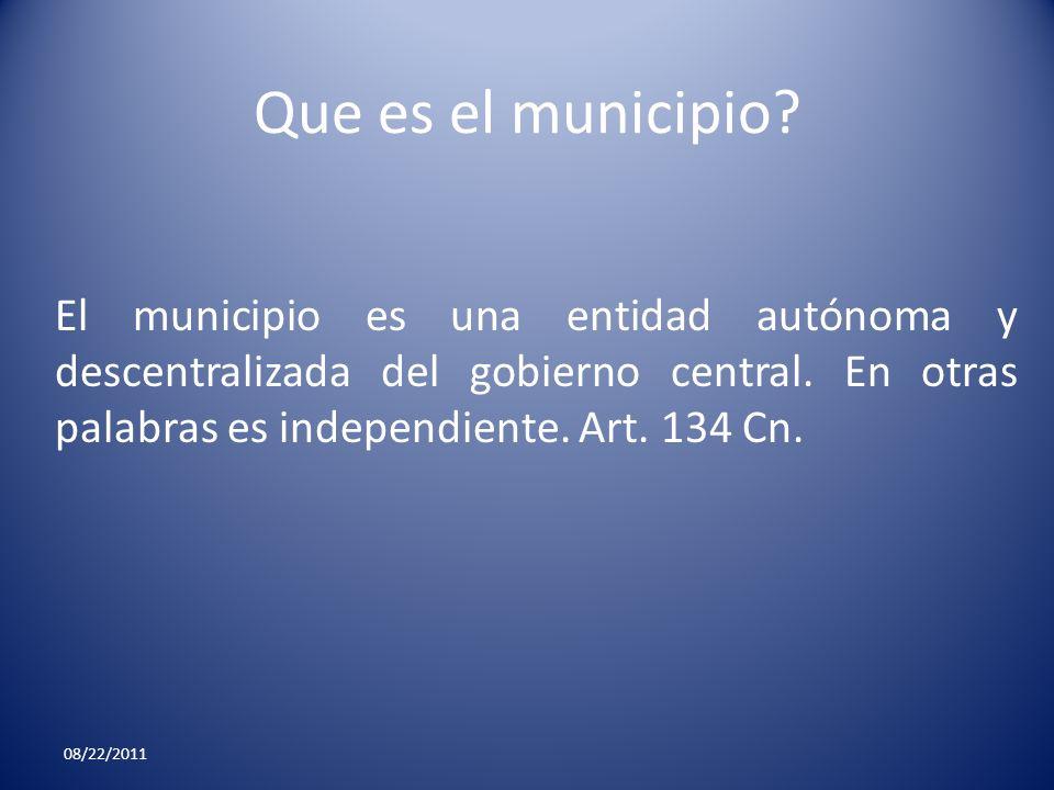 Que es el municipio El municipio es una entidad autónoma y descentralizada del gobierno central. En otras palabras es independiente. Art. 134 Cn.