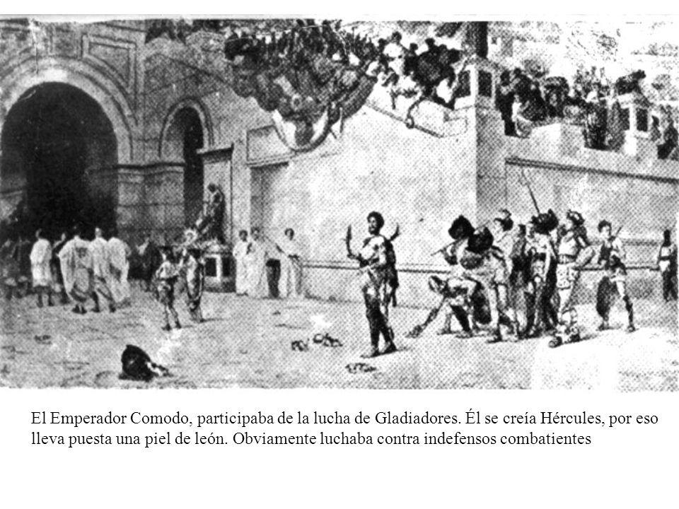 El Emperador Comodo, participaba de la lucha de Gladiadores