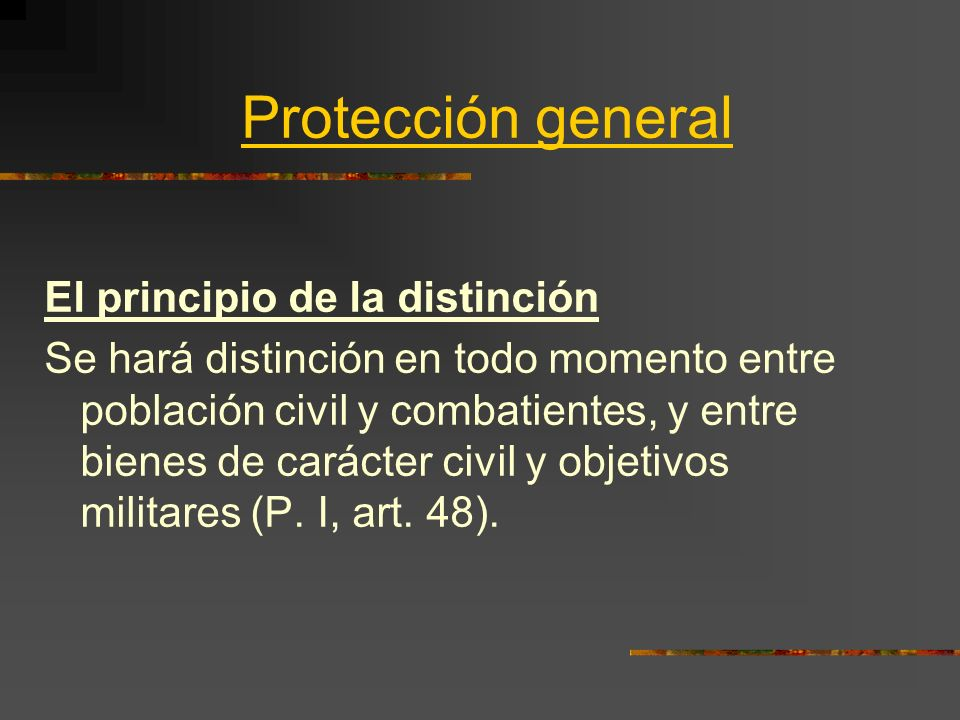Protección general El principio de la distinción