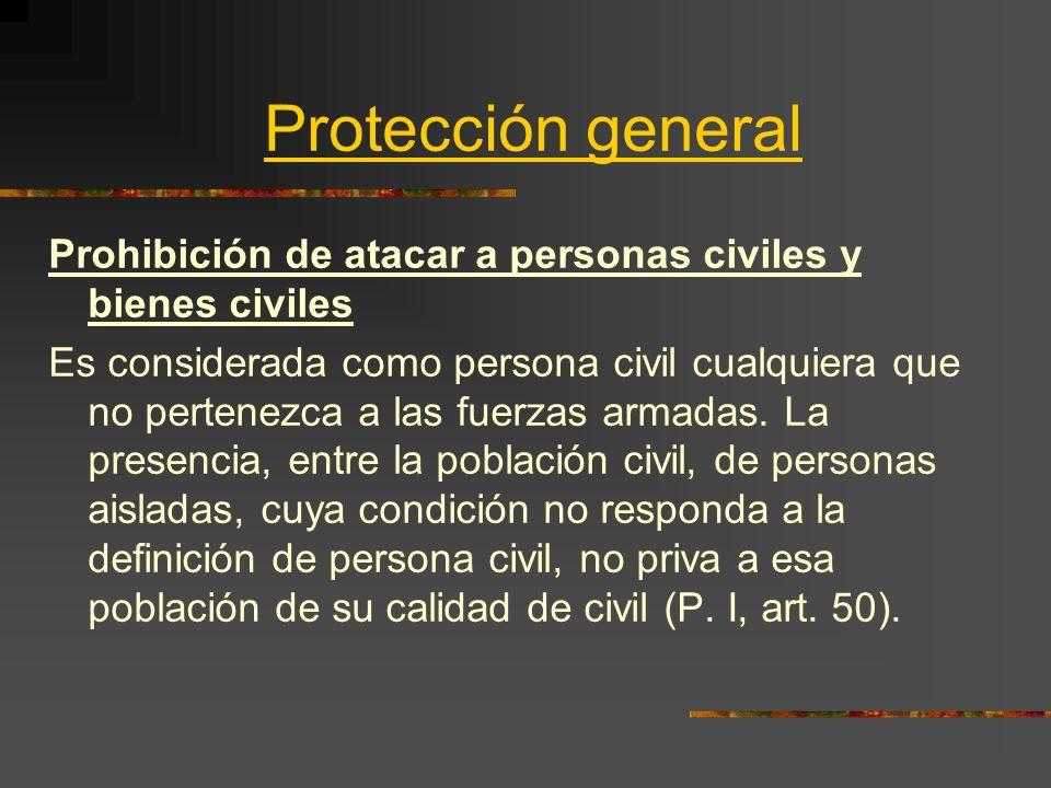 Protección general Prohibición de atacar a personas civiles y bienes civiles.