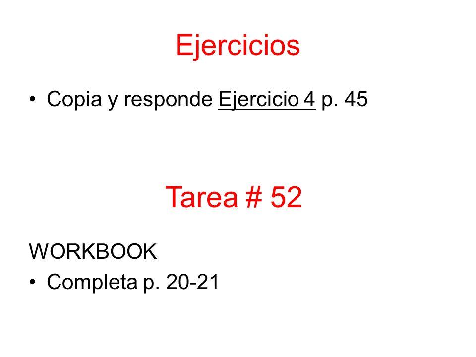 Ejercicios Tarea # 52 Copia y responde Ejercicio 4 p. 45 WORKBOOK