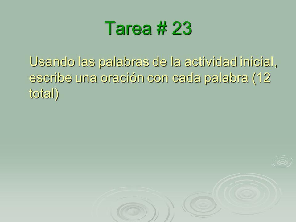 Tarea # 23 Usando las palabras de la actividad inicial, escribe una oración con cada palabra (12 total)