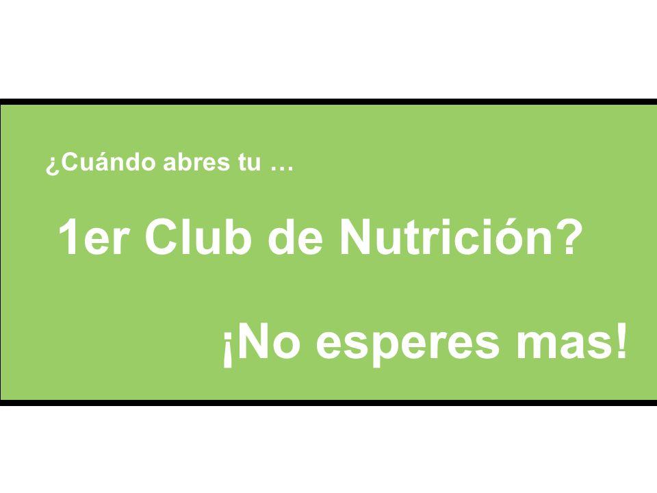 ¿Cuándo abres tu … 1er Club de Nutrición ¡No esperes mas!