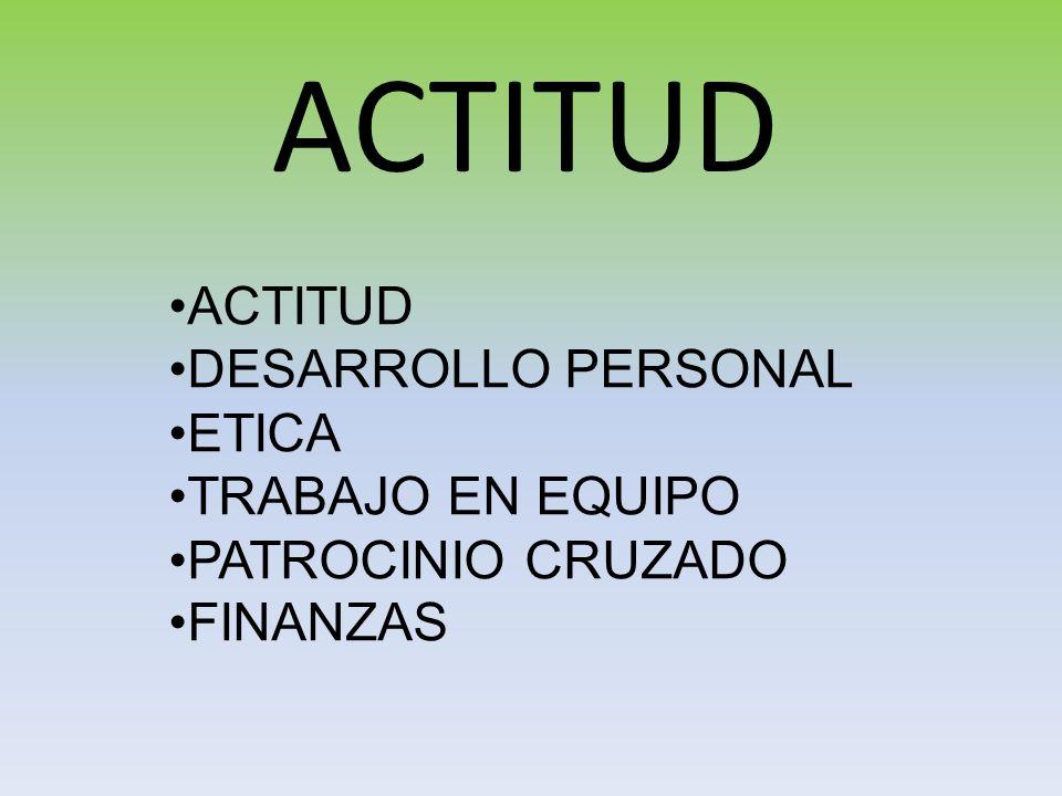 ACTITUD ACTITUD DESARROLLO PERSONAL ETICA TRABAJO EN EQUIPO