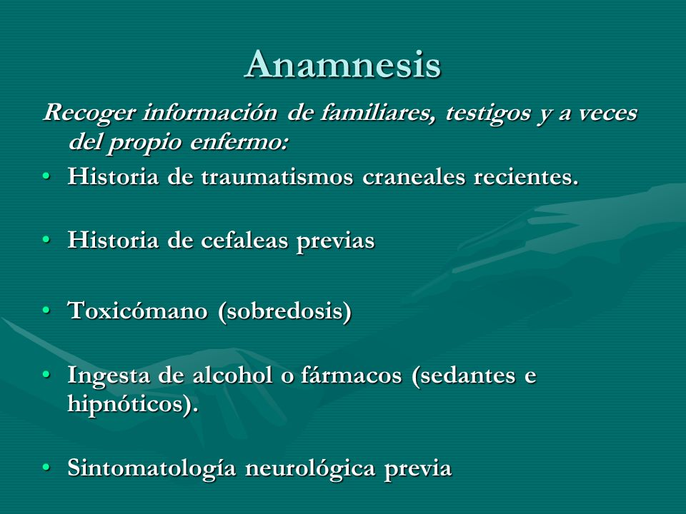 AnamnesisRecoger información de familiares, testigos y a veces del propio enfermo: Historia de traumatismos craneales recientes.