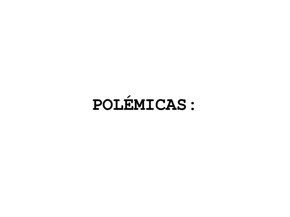 POLÉMICAS: