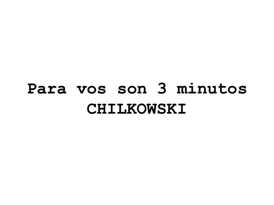 Para vos son 3 minutos CHILKOWSKI