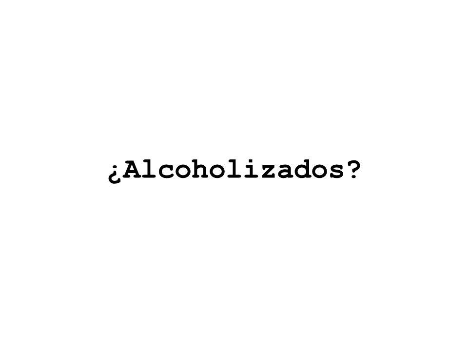 ¿Alcoholizados