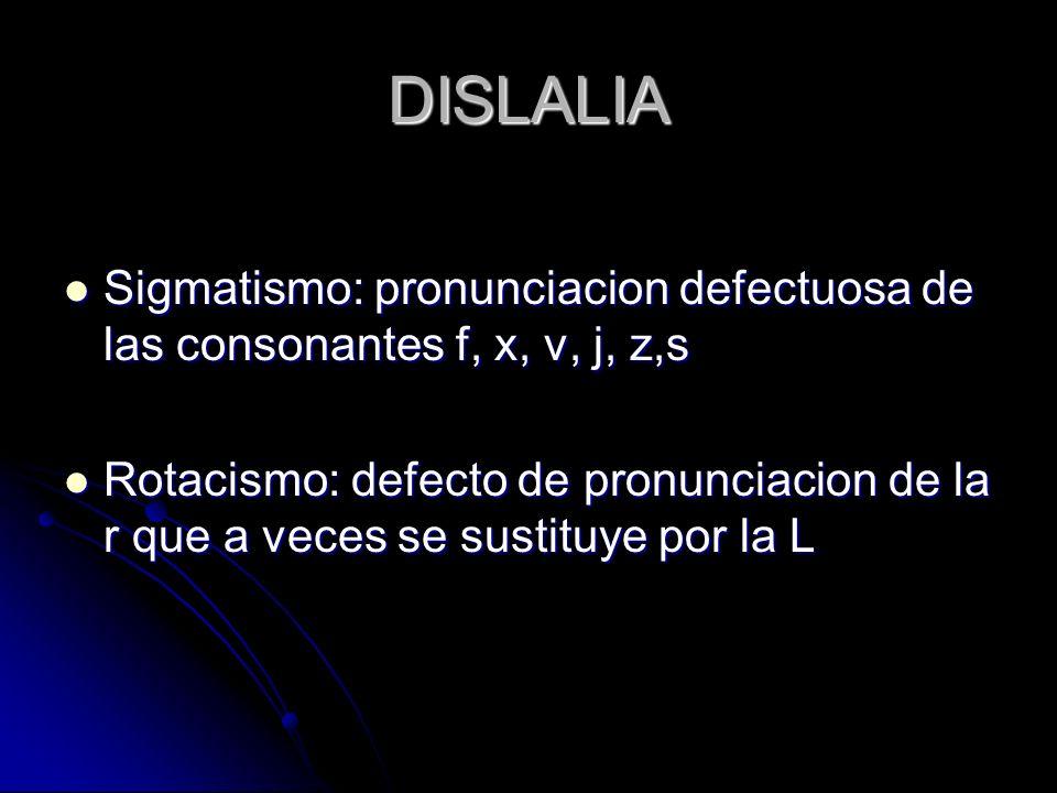 DISLALIA Sigmatismo: pronunciacion defectuosa de las consonantes f, x, v, j, z,s.