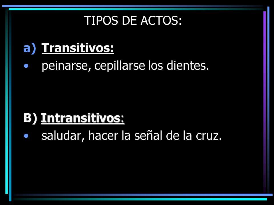 TIPOS DE ACTOS: Transitivos: peinarse, cepillarse los dientes.
