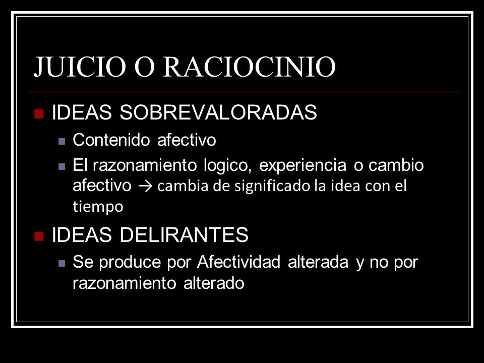 JUICIO O RACIOCINIO IDEAS SOBREVALORADAS IDEAS DELIRANTES