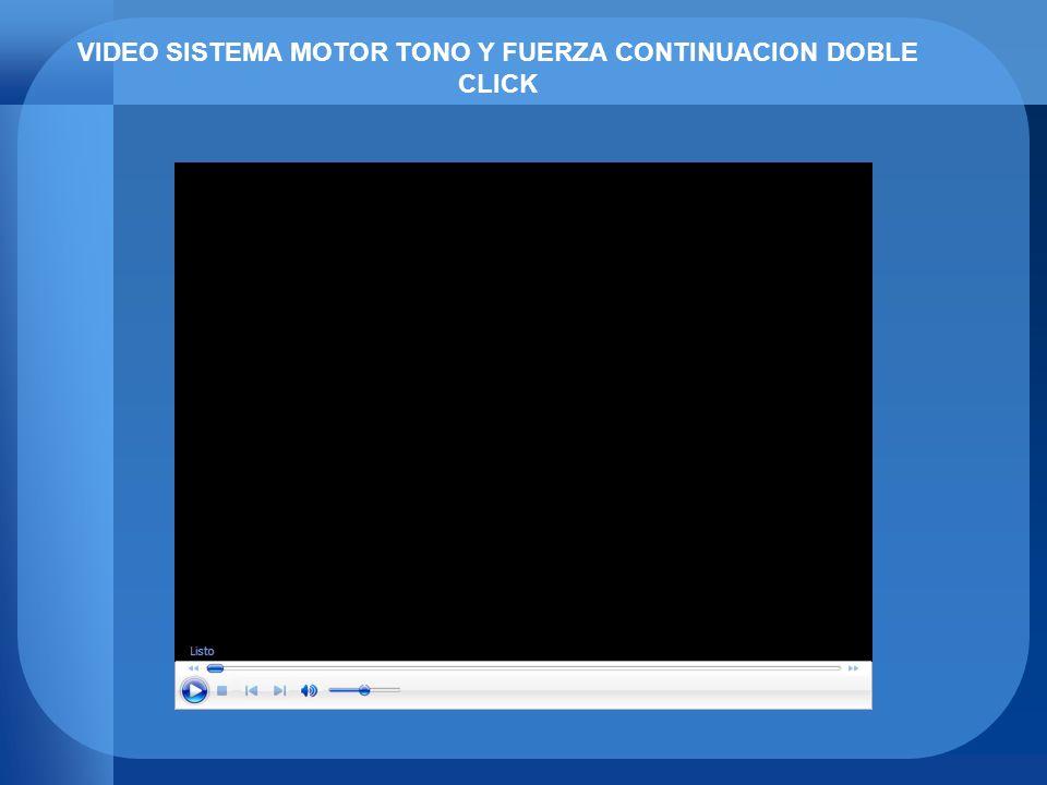VIDEO SISTEMA MOTOR TONO Y FUERZA CONTINUACION DOBLE CLICK