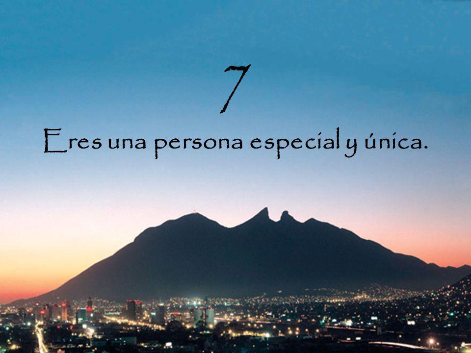 7 Eres una persona especial y única.