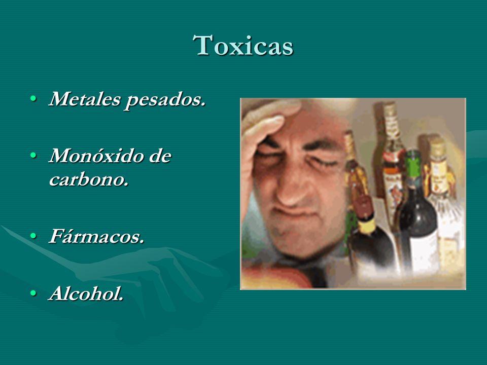 Toxicas Metales pesados. Monóxido de carbono. Fármacos. Alcohol.