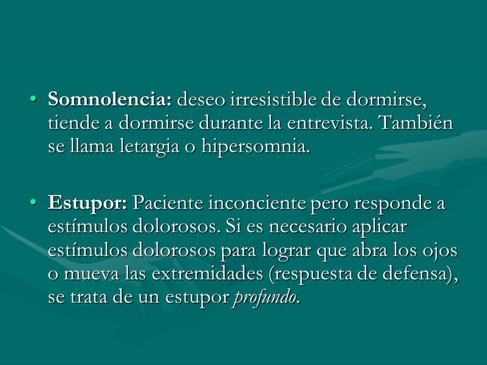 Somnolencia: deseo irresistible de dormirse, tiende a dormirse durante la entrevista. También se llama letargia o hipersomnia.