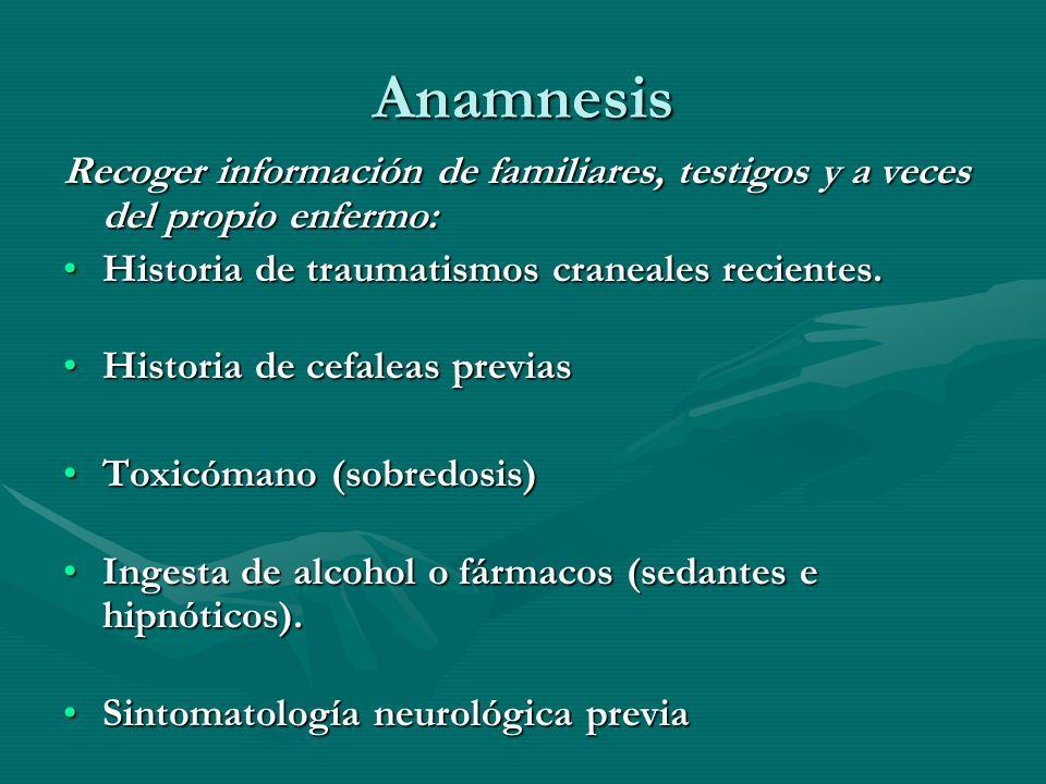 Anamnesis Recoger información de familiares, testigos y a veces del propio enfermo: Historia de traumatismos craneales recientes.