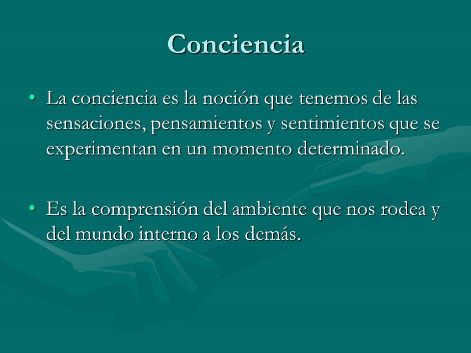 Conciencia La conciencia es la noción que tenemos de las sensaciones, pensamientos y sentimientos que se experimentan en un momento determinado.