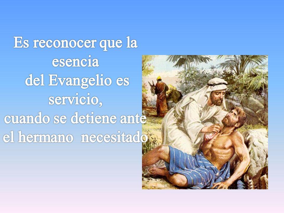 Es reconocer que la esencia del Evangelio es servicio,