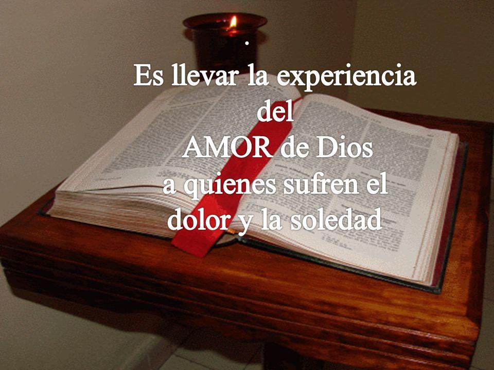 Es llevar la experiencia del AMOR de Dios