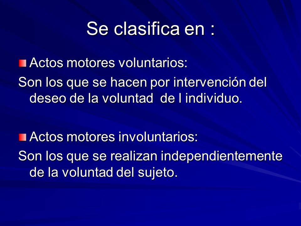 Se clasifica en : Actos motores voluntarios:
