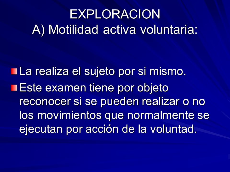 EXPLORACION A) Motilidad activa voluntaria: