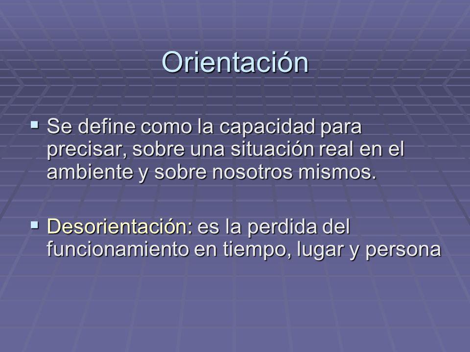 Orientación Se define como la capacidad para precisar, sobre una situación real en el ambiente y sobre nosotros mismos.