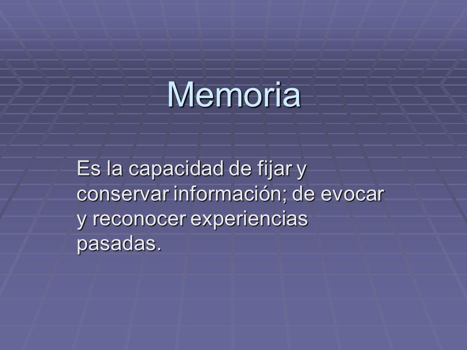 MemoriaEs la capacidad de fijar y conservar información; de evocar y reconocer experiencias pasadas.