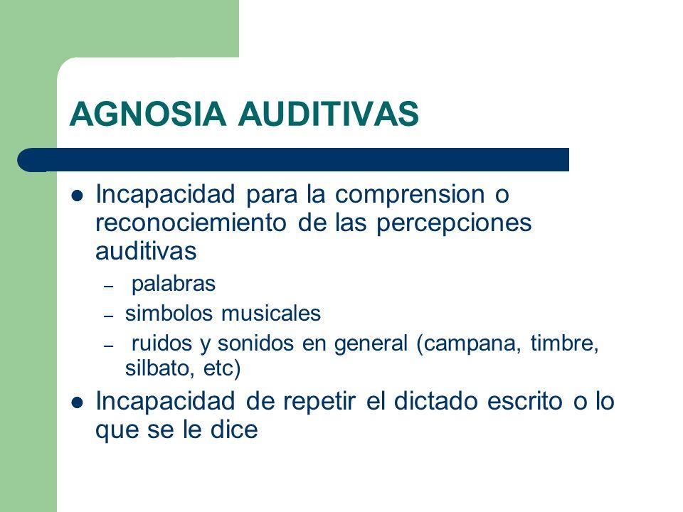 AGNOSIA AUDITIVAS Incapacidad para la comprension o reconociemiento de las percepciones auditivas. palabras.
