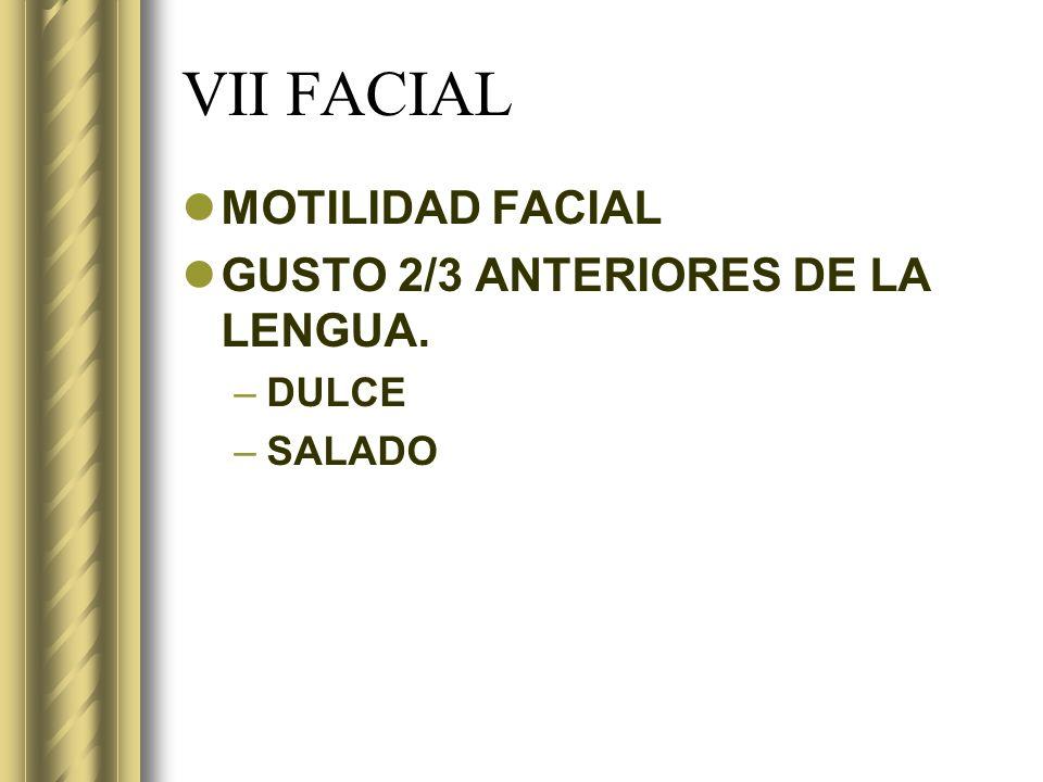 VII FACIAL MOTILIDAD FACIAL GUSTO 2/3 ANTERIORES DE LA LENGUA. DULCE
