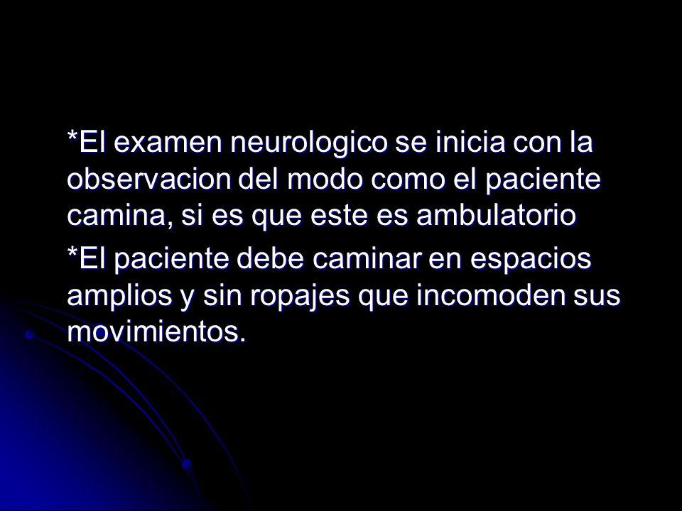 *El examen neurologico se inicia con la observacion del modo como el paciente camina, si es que este es ambulatorio