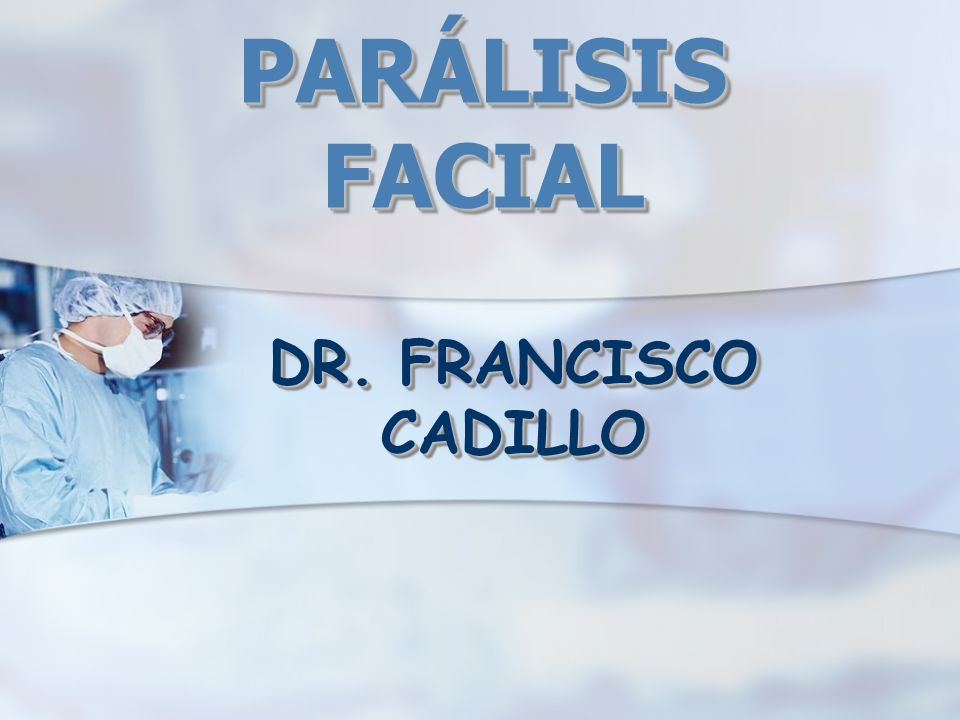 PARÁLISIS FACIAL DR. FRANCISCO CADILLO