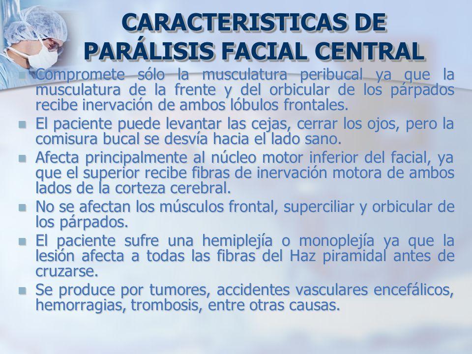 CARACTERISTICAS DE PARÁLISIS FACIAL CENTRAL