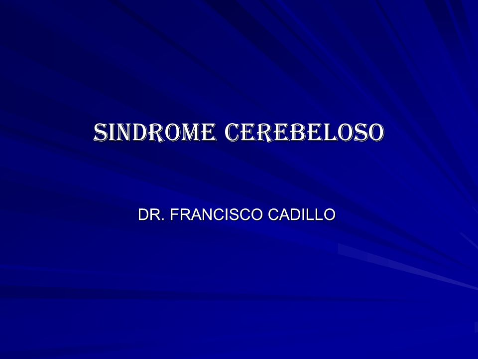 SINDROME CEREBELOSO DR. FRANCISCO CADILLO