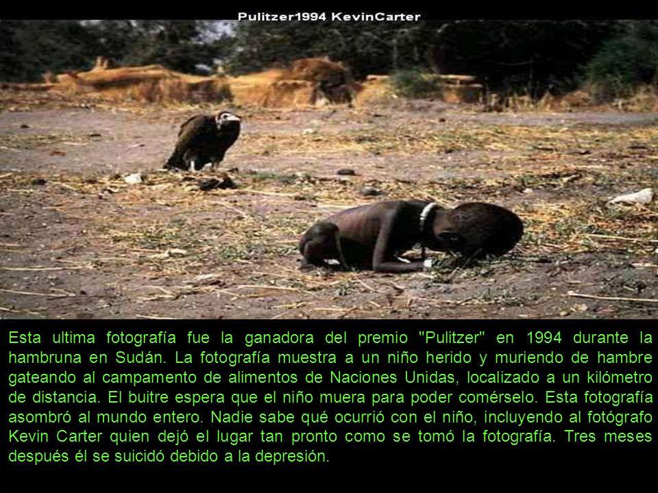 Esta ultima fotografía fue la ganadora del premio Pulitzer en 1994 durante la hambruna en Sudán.
