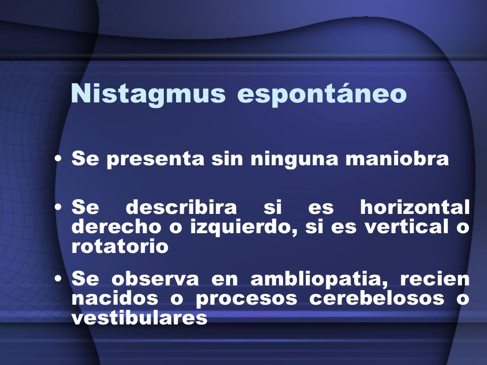 Nistagmus espontáneo Se presenta sin ninguna maniobra