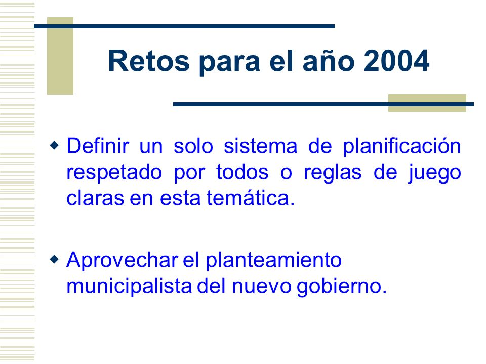 Retos para el año 2004 Definir un solo sistema de planificación respetado por todos o reglas de juego claras en esta temática.
