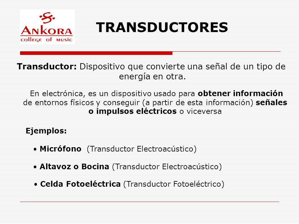 TRANSDUCTORES Transductor: Dispositivo que convierte una señal de un tipo de. energía en otra.