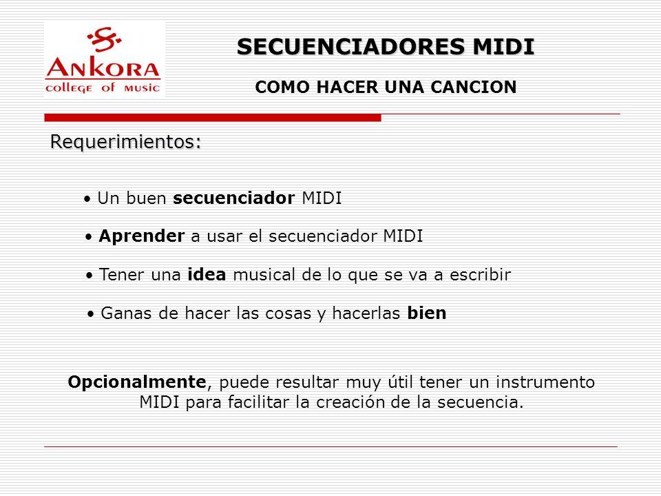 SECUENCIADORES MIDI Requerimientos: COMO HACER UNA CANCION