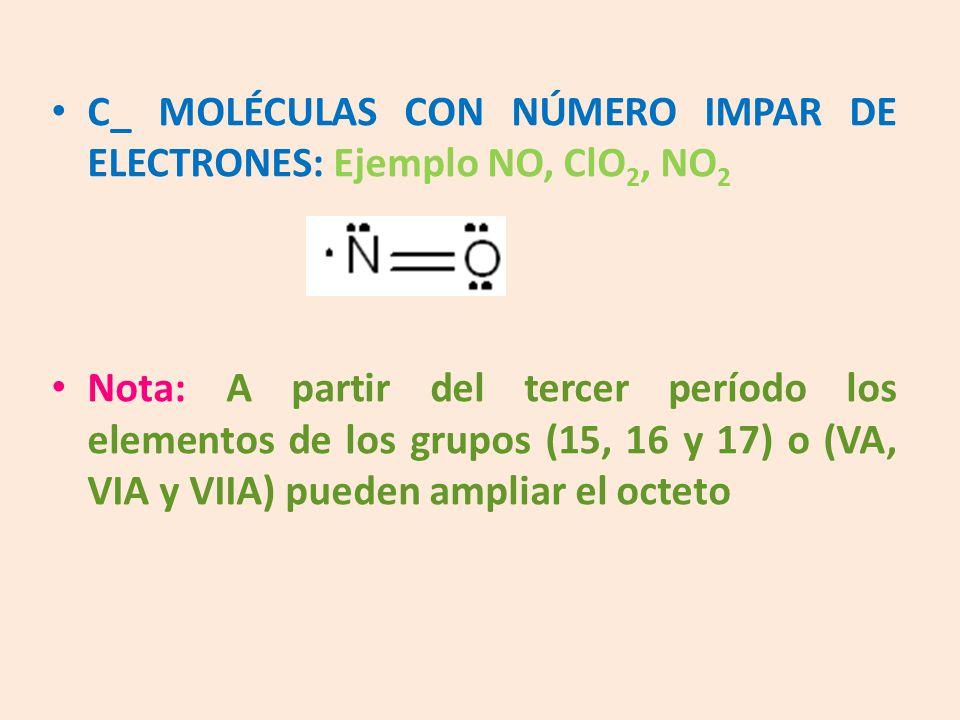 C_ MOLÉCULAS CON NÚMERO IMPAR DE ELECTRONES: Ejemplo NO, ClO2, NO2