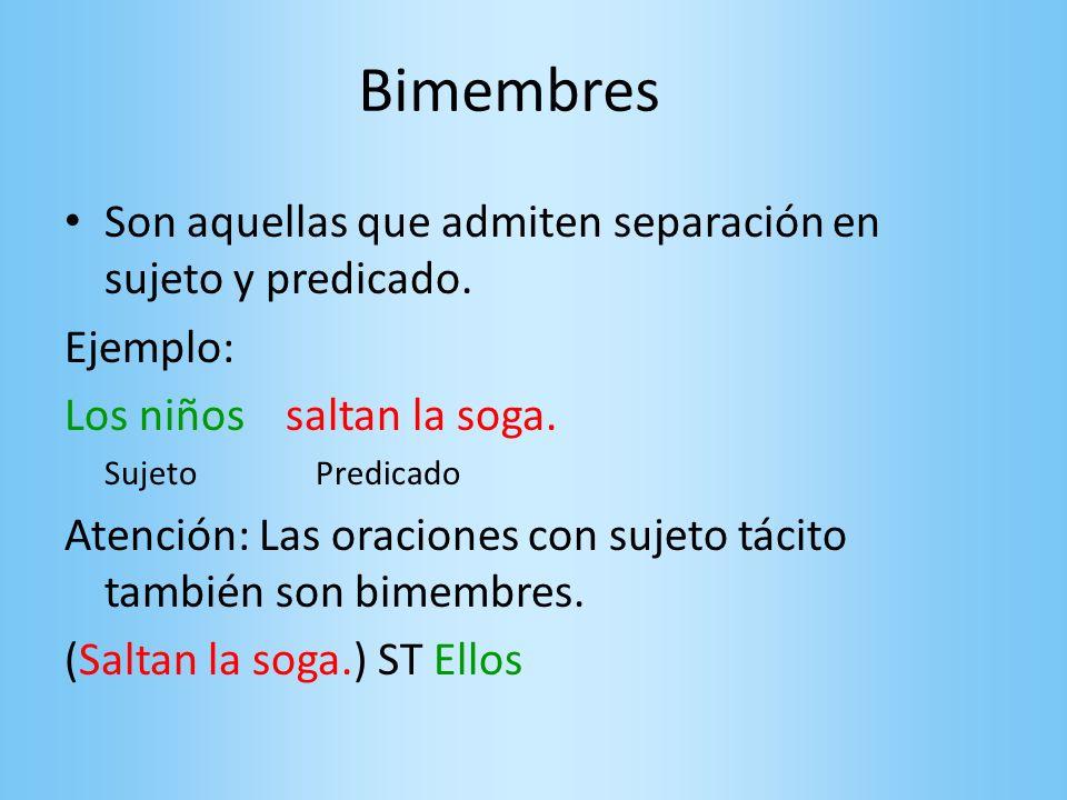 Bimembres Son aquellas que admiten separación en sujeto y predicado.