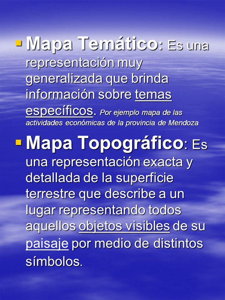 Mapa Temático: Es una representación muy generalizada que brinda información sobre temas específicos. Por ejemplo mapa de las actividades económicas de la provincia de Mendoza