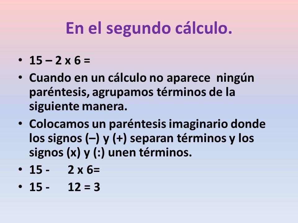 En el segundo cálculo. 15 – 2 x 6 =