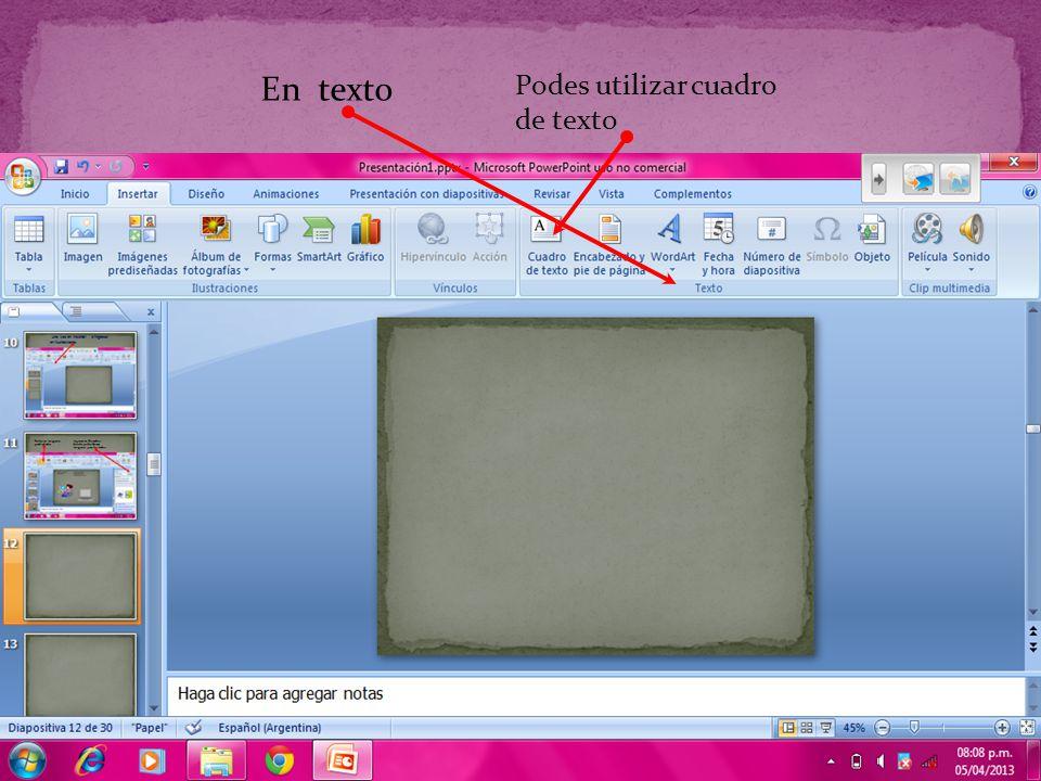 En texto Podes utilizar cuadro de texto