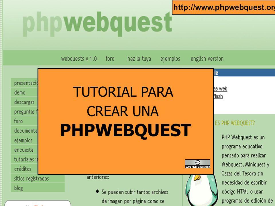 http://www.phpwebquest.org/ TUTORIAL PARA CREAR UNA PHPWEBQUEST