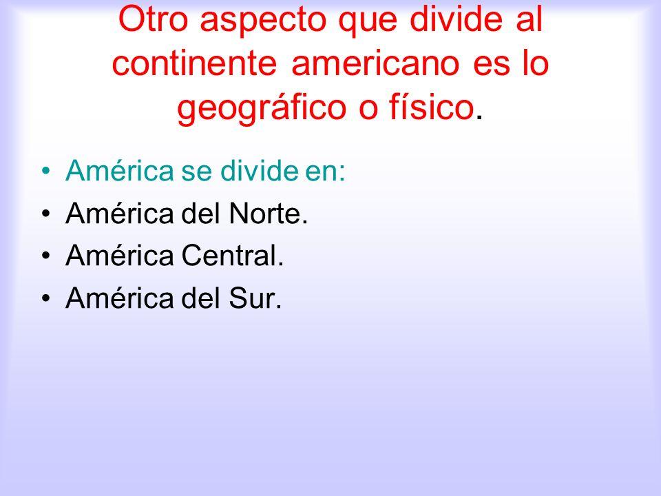 Otro aspecto que divide al continente americano es lo geográfico o físico.
