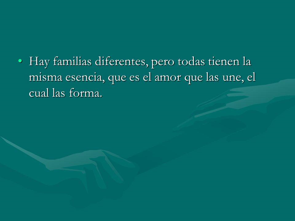 Hay familias diferentes, pero todas tienen la misma esencia, que es el amor que las une, el cual las forma.