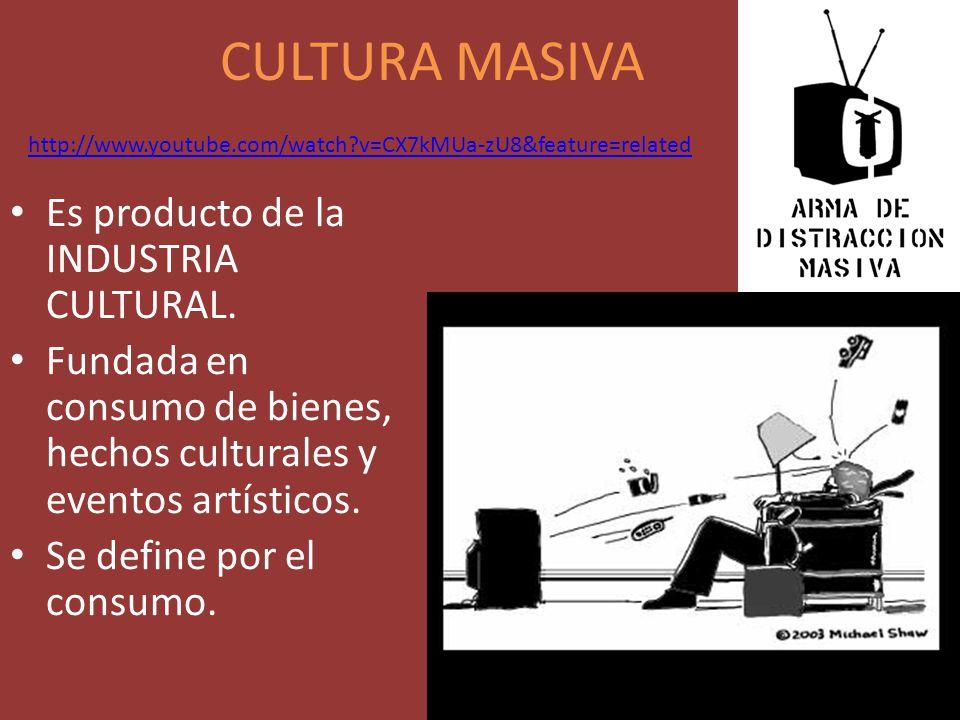 CULTURA MASIVA Es producto de la INDUSTRIA CULTURAL.