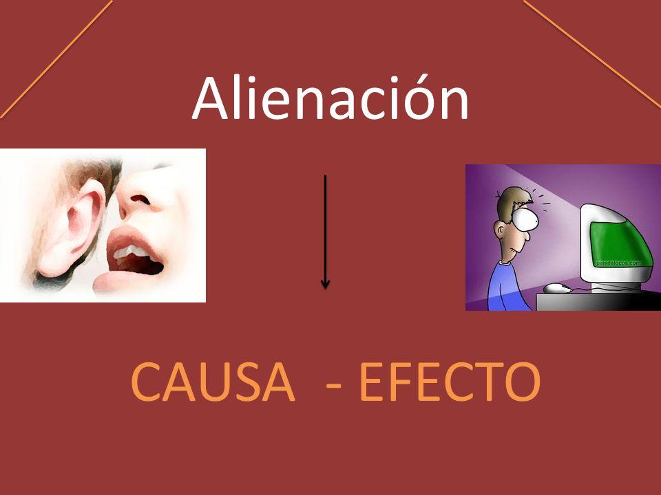 Alienación CAUSA - EFECTO
